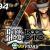 99Vidas 194 – Guitar Hero e Rock Band