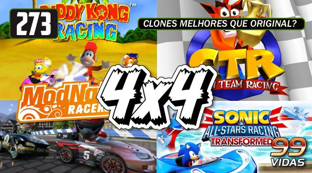 99Vidas 273 – 4×4: Clones de Mario Kart – Diddy Kong Racing, Crash Team Racing, Modnation Racers, Sonic All-Stars Racing Transformed