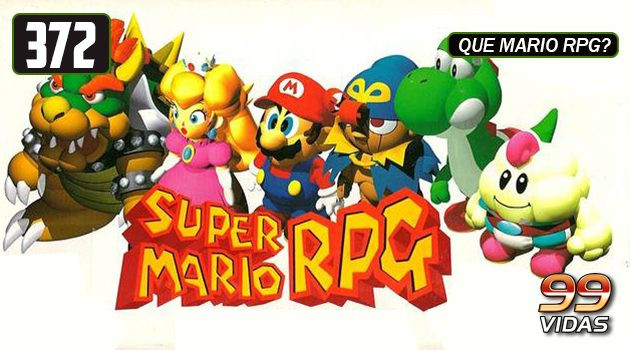 99Vidas 372 – Super Mario RPG
