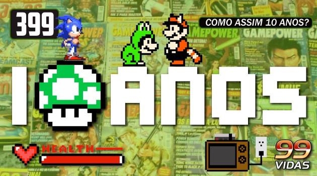 99Vidas 399 – 10 Anos de Nostalgia e Videogames