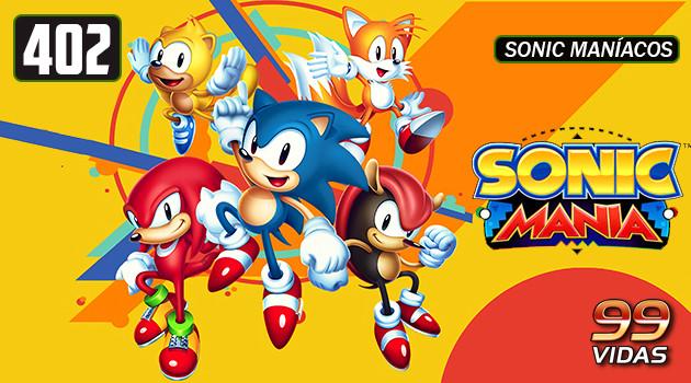 99Vidas 402 – Sonic Mania