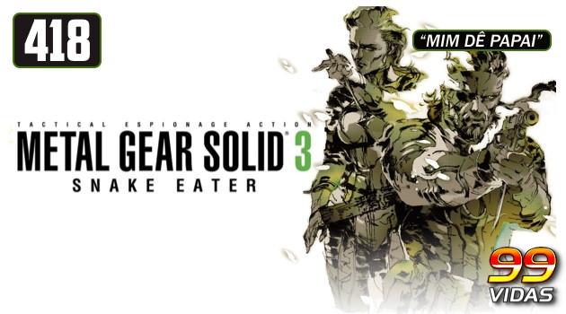 99Vidas 418 – Metal Gear Solid 3: Snake Eater