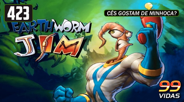 99Vidas 423 – Earthworm Jim 1, 2 e 3D