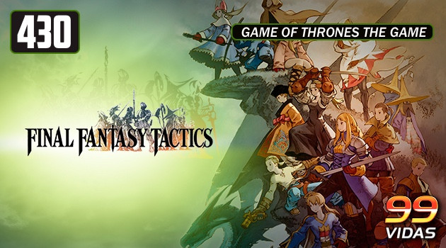 99Vidas 430 – Final Fantasy Tactics