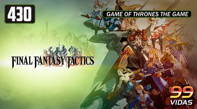 99Vidas 430 – Final Fantasy Tactics
