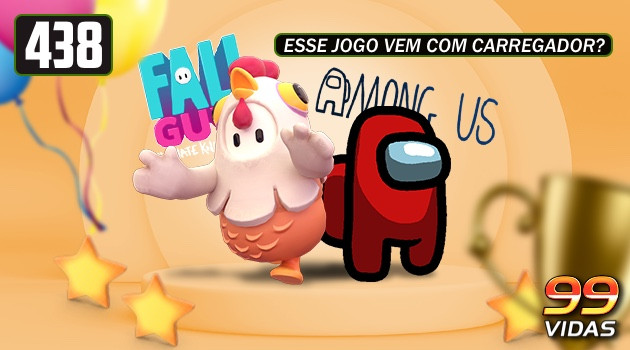 99Vidas 438 – Among Us e Fall Guys