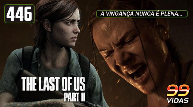 99Vidas 446 – The Last of Us Part II