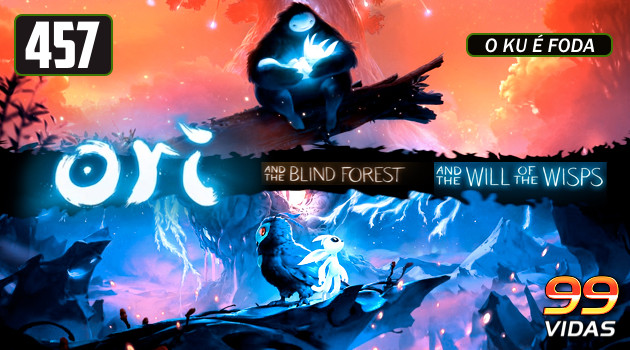 99Vidas 457 – Ori and the Blind Forest e Ori and the Will of the Wisps