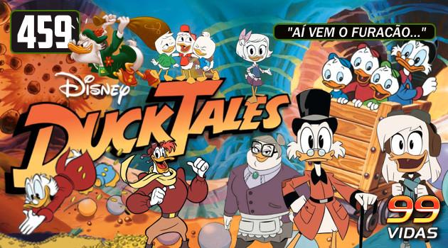 99Vidas 459 – Na TV: DuckTales: Os Caçadores de Aventuras