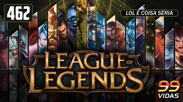 99Vidas 462 – League of Legends (LOL)