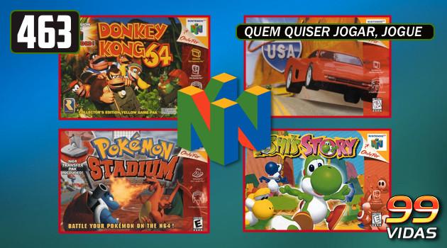 99Vidas 463 – 4×4: Donkey Kong 64, Cruis'n USA, Pokémon Stadium e Yoshi's Story