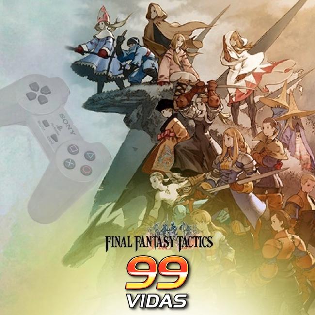 99Vidas 430 - Final Fantasy Tactics